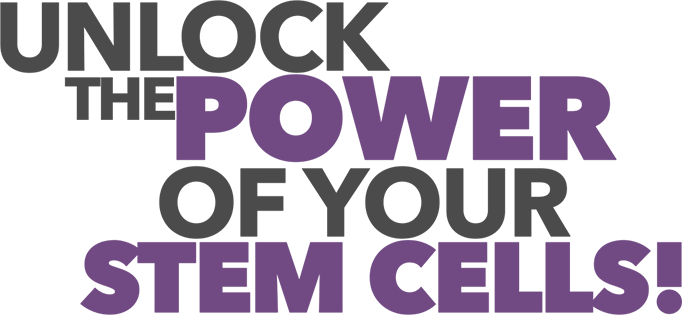 Unlock the power of your stem cells!